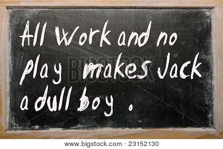 """""""todos os trabalho e não jogar faz Jack A Dull Boy"""" escrito em um quadro-negro"""