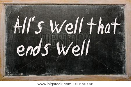 """all's Well That Ends Well"" Written On A Blackboard"