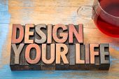 design your life - self development concept - word abstract in letterpress wood type with a cup of t poster