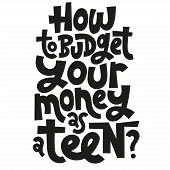 How To Budget As A Teen - Unique Vector Lettering, Hand-written Phrase About Kids Finance Education, poster