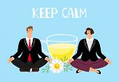 Keep Calm Concept. Businesspeople Meditation. Chamomile Tea For Calming. Naturopathy, Alternative Me poster