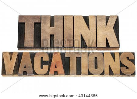 think vacations -isolated text in letterpress wood type printing blocks