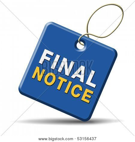 final and last notice or warning or chance now or never ultimate opportunity the time is now