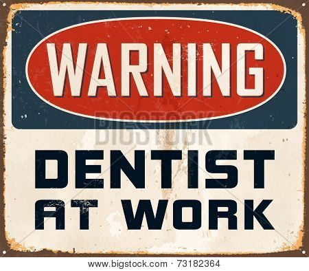 Vintage Metal Sign - Warning Dentist At Work - Vector EPS10. Grunge effects can be easily removed for a cleaner look.