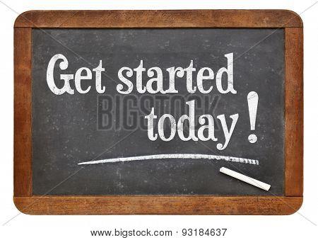Get started today - text on a vintage slate blackboard - motivation concept