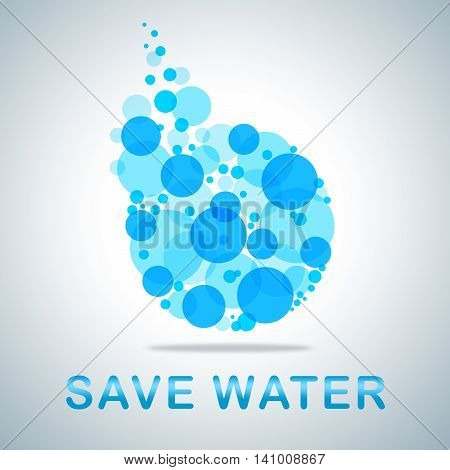 Save Water Indicates Preservation Preserve And Conserving