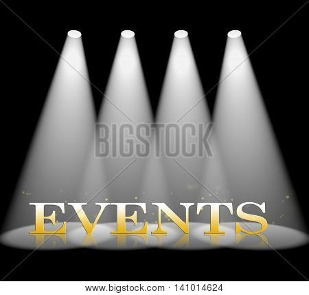 Events Spotlight Represents Lights Happenings And Entertainment
