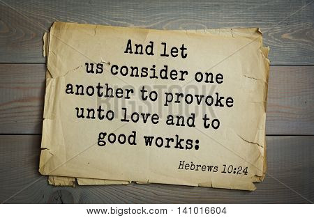 Top 500 Bible verses. And let us consider one another to provoke unto love and to good works: Hebrews 10:24