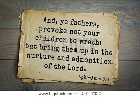 Top 500 Bible verses. And, ye fathers, provoke not your children to wrath: but bring them up in the nurture and admonition of the Lord.   