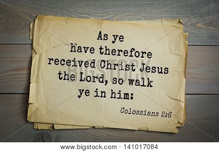 Top 500 Bible verses. As ye have therefore received Christ Jesus the Lord, so walk ye in him:Colossians 2:6