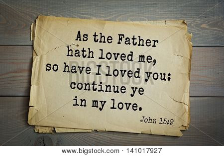 Top 500 Bible verses. As the Father hath loved me, so have I loved you: continue ye in my love. John 15:9