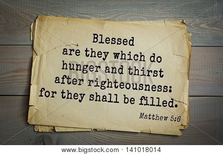 Top 500 Bible verses. Blessed are they which do hunger and thirst after righteousness: for they shall be filled.   Matthew 5:6