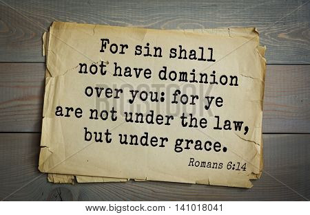 Top 500 Bible verses. For sin shall not have dominion over you: for ye are not under the law, but under grace. 