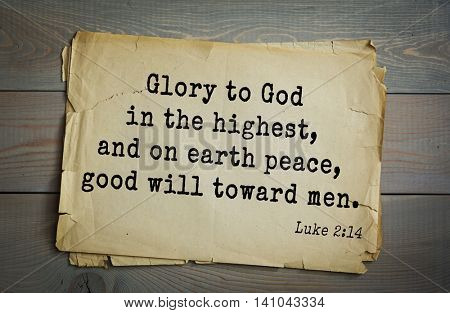 Top 500 Bible verses. Glory to God in the highest, and on earth peace, good will toward men.
