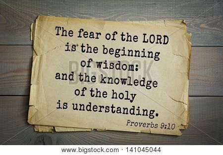Top 500 Bible verses. The fear of the LORD is the beginning of wisdom: and the knowledge of the holy is understanding.  