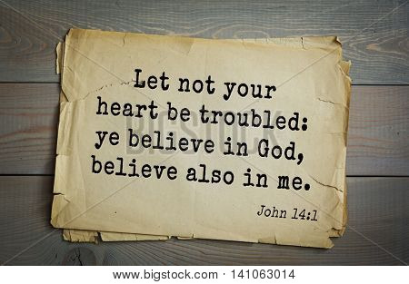 Top 500 Bible verses. Let not your heart be troubled: ye believe in God, believe also in me. John 14:1