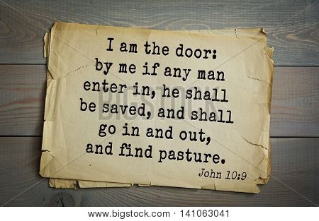 Top 500 Bible verses. I am the door: by me if any man enter in, he shall be saved, and shall go in and out, and find pasture.    John 10:9
