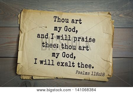 Top 500 Bible verses. Thou art my God, and I will praise thee: thou art my God, I will exalt thee.
