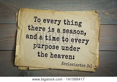 Top 500 Bible verses. To every thing there is a season, and a time to every purpose under the heaven: Ecclesiastes 3:1