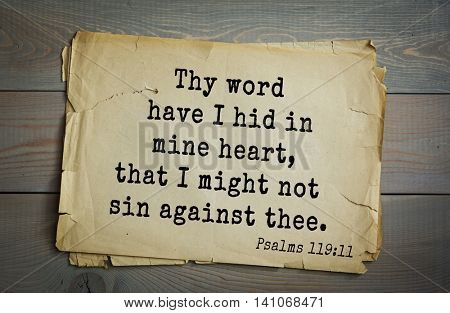 Top 500 Bible verses. Thy word have I hid in mine heart, that I might not sin against thee. Psalms 119:11