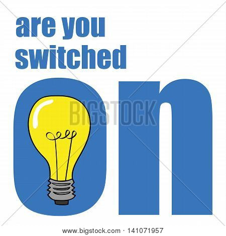 The question Are You Switched On with a light bulb symbol as a metaphor for being aware or focused