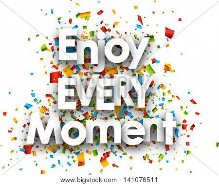Enjoy every moment paper card with confetti. Vector illustration.
