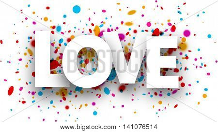 Love paper card with color drops. Vector illustration.