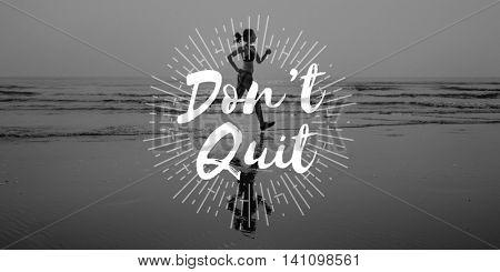Don't Quit Never Give Up Attempt Encouragement Concept
