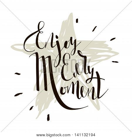 Enjoy every moment quote. Inspirational and motivational quotes handwritten inscription. Hand drawn lettering. Quote Typographical Poster Template.