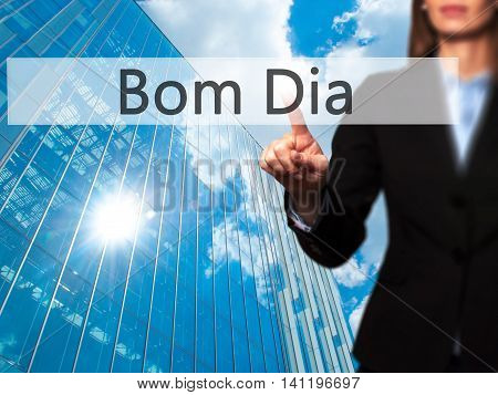 Bom Dia (in Portuguese - Good Morning) -  Young Girl Working With Virtual Screen An Touching Button.