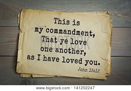 Top 500 Bible verses. This is my commandment, That ye love one another, as I have loved you.John 15:12