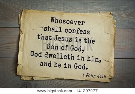 Top 500 Bible verses. Whosoever shall confess that Jesus is the Son of God, God dwelleth in him, and he in God.   1 John 4:15