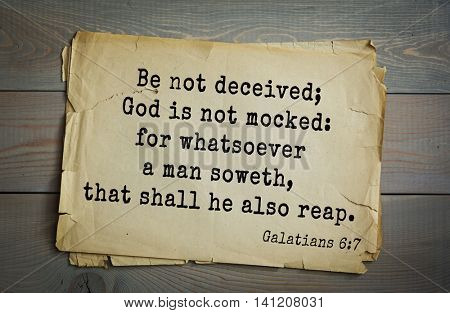 Top 500 Bible verses. Be not deceived; God is not mocked: for whatsoever a man soweth, that shall he also reap.   Galatians 6:7