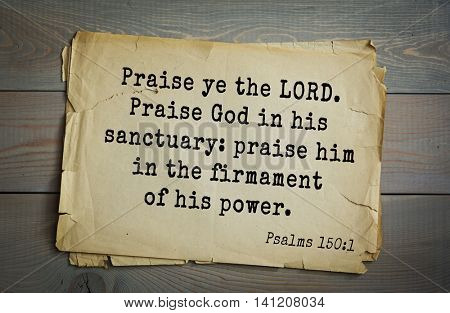 Top 500 Bible verses. Praise ye the LORD. Praise God in his sanctuary: praise him in the firmament of his power.   