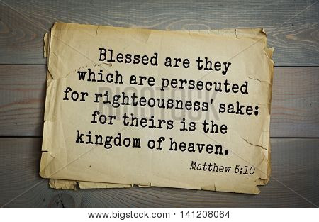 Top 500 Bible verses. Blessed are they which are persecuted for righteousness' sake: for theirs is the kingdom of heaven.   