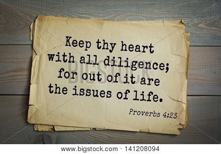 Top 500 Bible verses. Keep thy heart with all diligence; for out of it are the issues of life.