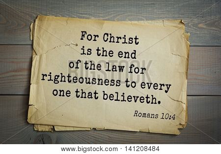Top 500 Bible verses. For Christ is the end of the law for righteousness to every one that believeth. Romans 10:4