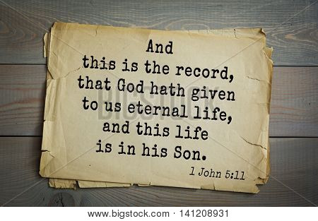 Top 500 Bible verses.  And this is the record, that God hath given to us eternal life, and this life is in his Son.  1 John 5:11