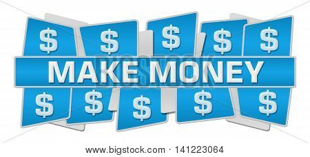 Make money concept image with text and dollar symbols.