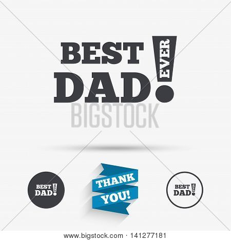 Best father ever sign icon. Award symbol. Exclamation mark. Flat icons. Buttons with icons. Thank you ribbon. Vector