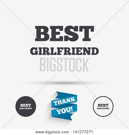 Best girlfriend sign icon. Award symbol. Flat icons. Buttons with icons. Thank you ribbon. Vector