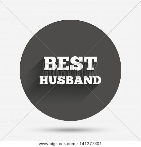 Best husband sign icon. Award symbol. Circle flat button with shadow. Vector
