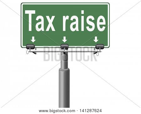 Tax raise raising or increase taxes rising costs. 3D illustration