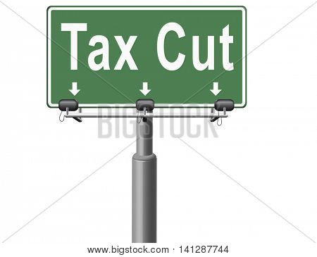 Tax cut, lower or reduce taxes and paying less, road sign billboard. 3D illustration