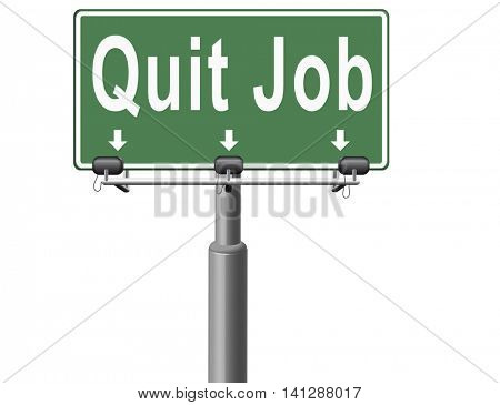 Quit job resigning from work and getting unemployed, road sign billboard. 3D illustration
