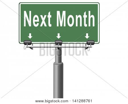 Next month, coming soon in the near future or an agenda time schedule calendar, road sign billboard. 3D illustration