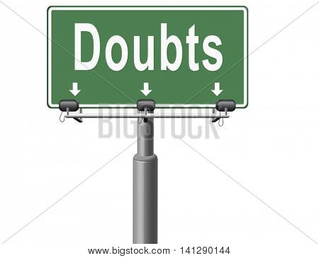 Doubts doubting being uncertain looking for advice, no confidence and suspicion maybe yes or not, road sign billboard. 3D illustration