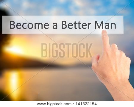 Become A Better Man - Hand Pressing A Button On Blurred Background Concept On Visual Screen.