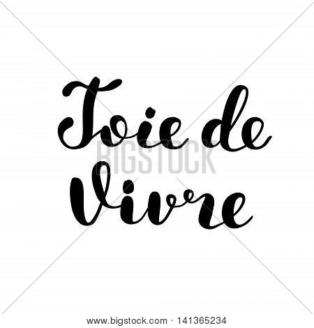 Joie de vivre. Joy of life in French. Brush hand lettering. Inspiring quote. Motivating modern calligraphy. Can be used for photo overlays, posters, clothes, cards and more.