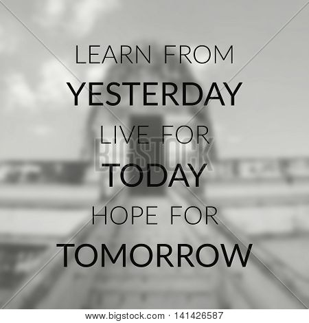 inspirational quote on blurred background ...learn from yesterday live for today hope for tomorrow